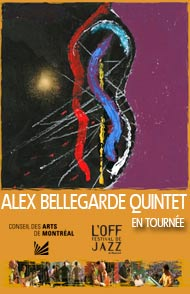 Le Conseils des arts de Montréal en tournée and L'Off festival de jazz de Montréal presents the ALEX BELLEGARDE QUINTET